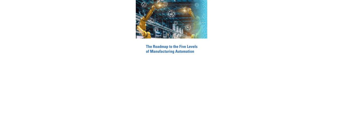 The Roadmap to the Five Levels of Manufacturing Automation