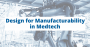 Design for Manufacturability in Medtech